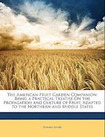 The American Fruit Garden Companion af Edward Sayers