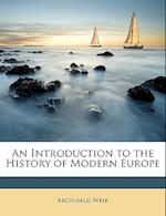 An Introduction to the History of Modern Europe af Archibald Weir