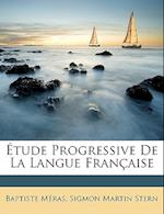 Etude Progressive de La Langue Francaise af Baptiste Mras, Sigmon Martin Stern, Baptiste Meras