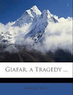 Giafar, a Tragedy ... af Andreas Bard
