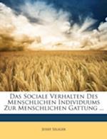 Das Sociale Verhalten Des Menschlichen Individuums Zur Menschlichen Gattung ... af Josef Seliger