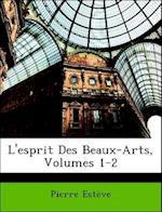 L'Esprit Des Beaux-Arts, Volumes 1-2 af Pierre Esteve, Pierre Estve
