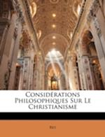 Considerations Philosophiques Sur Le Christianisme af Rey