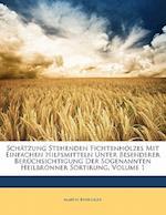 Schatzung Stehenden Fichtenholzes Mit Einfachen Hilfsmitteln Unter Besenderer Beruchsichtigung Der Sogenannten Heilbronner Sortirung, Volume 1 af Martin Behringer