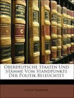 Oberdeutsche Staaten Und St Mme Vom Standpunkte Der Politik Beleuchtet af Gustav Schlesier