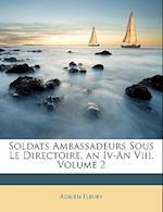 Soldats Ambassadeurs Sous Le Directoire, an IV-An VIII, Volume 2 af Adrien Fleury