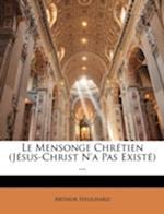 Le Mensonge Chretien (Jesus-Christ N'a Pas Existe) ... af Arthur Heulhard
