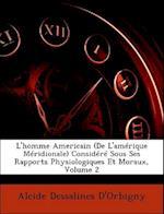 L'Homme Americain (de L'Amerique Meridionale) Considere Sous Ses Rapports Physiologiques Et Moraux, Volume 2 af Alcide Dessalines D'Orbigny