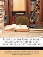 Report of the United States Board Appointed to Test Iron, Steel and Other Metals af Lester Anthony Beardslee, Andrew Alexander Blair, Theodore Thaddeus Sobieski Laidley