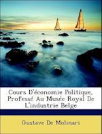 Cours D'Economie Politique, Professe Au Musee Royal de L'Industrie Belge af Gustave De Molinari