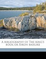A Bibliography of the King's Book or Eikon Basilike af Edward Almack