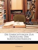 Die Einrichtungen Zur Erzeugung Der Roentgenstrahlen af B. Donath