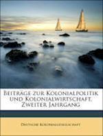 Beitrage Zur Kolonialpolitik Und Kolonialwirtschaft, Zweiter Jahrgang af Deutsche Kolonialgesellschaft