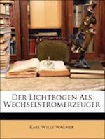 Der Lichtbogen ALS Wechselstromerzeuger af Karl Willy Wagner