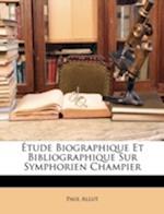 Tude Biographique Et Bibliographique Sur Symphorien Champier af Paul Allut