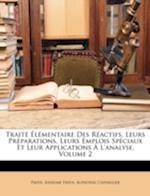 Traite Elementaire Des Reactifs, Leurs Preparations, Leurs Emplois Speciaux Et Leur Applications A L'Analyse, Volume 2 af Alphonse Chevallier, Anselme Payen