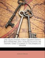 Die Qualitative Und Quantitative Bestimmung Des Holzschliffes Im Papier af Albrecht Mller, Albrecht Muller