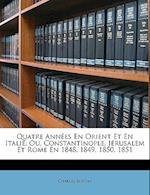 Quatre Annes En Orient Et En Italie; Ou, Constantinople, Jrusalem Et Rome En 1848, 1849, 1850, 1851 af Charles Berton