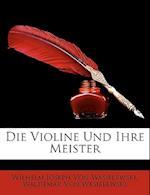 Die Violine Und Ihre Meister af Wilhelm Joseph Von Wasielewski, Waldemar Von Wasielewski