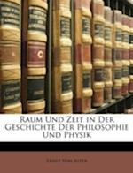Raum Und Zeit in Der Geschichte Der Philosophie Und Physik af Ernst Von Aster
