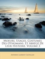 Moeurs, Usages, Costumes Des Othomans, Et Abrg de Leur Histoire, Volume 3 af Antoine Laurent Castellan