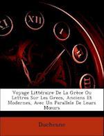 Voyage Litteraire de La Grece Ou Lettres Sur Les Grecs, Anciens Et Modernes, Avec Un Parallele de Leurs M Urs af Duchesne