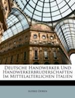 Deutsche Handwerker Und Handwerkerbruderschaften Im Mittelalterlichen Italien af Alfred Doren
