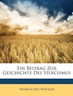 Ein Beitrag Zur Geschichte Des Stoicismus af Heinrich Axel Winckler