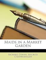 Maids in a Market Garden af Richard Dehan, Maurice Greiffenhagen