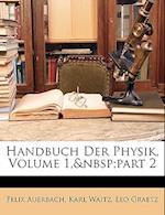 Handbuch Der Physik, Volume 1, Part 2 af Karl Waitz, Leo Graetz, Felix Auerbach