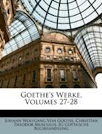 Goethe's Werke, Volumes 27-28 af Christian Theodor Musculus, Johann Wolfgang von Goethe, Jg Cotta'sche Buchhandlung
