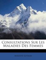 Consultations Sur Les Maladies Des Femmes af Auguste Lutaud
