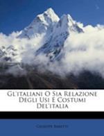 Gl'italiani O Sia Relazione Degli Usi E Costumi del'Italia af Giuseppe Baretti