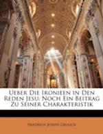 Ueber Die Ironieen in Den Reden Jesu af Friedrich Joseph Grulich