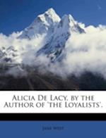 Alicia de Lacy, by the Author of 'The Loyalists'.