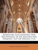 Kerkelyke Geschiedenis Der Waldenzen af Joannes Florentius Martinet