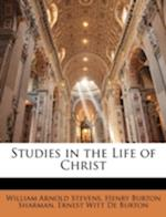 Studies in the Life of Christ af Ernest Witt De Burton, Henry Burton Sharman, William Arnold Stevens