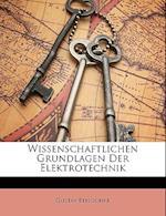 Wissenschaftlichen Grundlagen Der Elektrotechnik af Gustav Benischke
