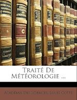 Traite de Meteorologie ... af Acadmie Des Sciences, Louis Cotte, Acad Mie Des Sciences