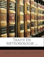 Traite de Meteorologie ... af Acadmie Des Sciences, Louis Cotte, Acad Mie Des Sciences