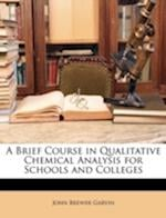 A Brief Course in Qualitative Chemical Analysis for Schools and Colleges af John Brewer Garvin