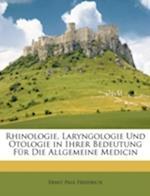 Rhinologie, Laryngologie Und Otologie in Ihrer Bedeutung Fur Die Allgemeine Medicin af Ernst Paul Friedrich
