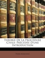 Thorie de La Procdure Civile af Pierre Boncenne