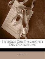Beitrage Zur Geschichte Des Oratoriums af C. H. Bitter