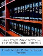 Les Voyages Advantvrevx de Fe D Mendez Pinto, Volume 2 af Ferno Mendes Pinto, Bernardo Figueira, Fernao Mendes Pinto