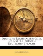 Deutsche Rechtsaltertumer in Unsrer Heutigen Deutschen Sprache af Ludwig Gunther