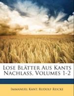 Lose Blatter Aus Kants Nachlass, Volumes 1-2 af Immanuel Kant, Rudolf Reicke