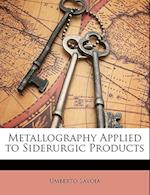 Metallography Applied to Siderurgic Products af Umberto Savoia