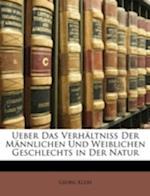 Ueber Das Verhaltniss Der Mannlichen Und Weiblichen Geschlechts in Der Natur af Georg Klebs