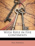 With Rifle in Five Continents af Paul Niedieck